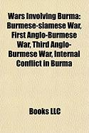 Wars Involving Burma: Burmese-Siamese War, First Anglo-Burmese War, Third Anglo-Burmese War, Internal Conflict in Burma