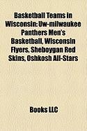 Basketball Teams in Wisconsin: Uw-Milwaukee Panthers Men's Basketball, Wisconsin Flyers, Sheboygan Red Skins, Oshkosh All-Stars