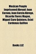 Mexican People Imprisoned Abroad: Juan Corona, Juan Garcia Abrego, Ricardo Flores Magon, Miguel Caro Quintero, Osiel Cardenas Guillen