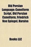 Old Persian Language: Cuneiform Script, Old Persian Cuneiform, Friedrich Von Spiegel, Haraiva