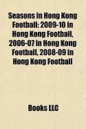 Seasons in Hong Kong Football: 2009-10 in Hong Kong Football, 2006-07 in Hong Kong Football, 2008-09 in Hong Kong Football