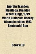 Sport in Brandon, Manitoba: Brandon Wheat Kings, 1999 World Junior Ice Hockey Championships, 1973 Centennial Cup