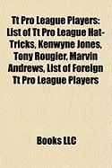 Tt Pro League Players: List of Tt Pro League Hat-Tricks, Kenwyne Jones, Tony Rougier, Marvin Andrews, List of Foreign Tt Pro League Players