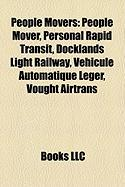 People Movers: People Mover, Personal Rapid Transit, Docklands Light Railway, Vehicule Automatique Leger, Vought Airtrans
