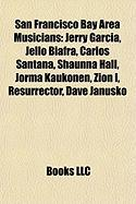 San Francisco Bay Area Musicians: Jerry Garcia, Jello Biafra, Carlos Santana, Shaunna Hall, Jorma Kaukonen, Zion I, Resurrector, Dave Janusko