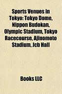Sports Venues in Tokyo: Tokyo Dome, Nippon Budokan, Olympic Stadium, Tokyo Racecourse, Ajinomoto Stadium, Jcb Hall