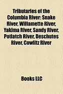 Tributaries of the Columbia River: Snake River, Willamette River, Yakima River, Sandy River, Potlatch River, Deschutes River, Cowlitz River