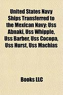 United States Navy Ships Transferred to the Mexican Navy: USS Abnaki, USS Whipple, USS Barber, USS Cocopa, USS Hurst, USS Machias