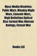 Mass Media Rivalries: Pubic Wars, Monday Night Wars, Console Wars, High Definition Optical Disc Format War, Nielsen Ratings, Format War