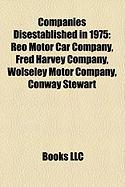 Companies Disestablished in 1975: Reo Motor Car Company, Fred Harvey Company, Wolseley Motor Company, Conway Stewart