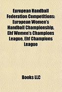 European Handball Federation Competitions: European Women's Handball Championship, Ehf Women's Champions League, Ehf Champions League