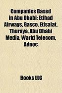 Companies Based in Abu Dhabi: Etihad Airways, Gasco, Etisalat, Thuraya, Abu Dhabi Media, Warid Telecom, Adnoc
