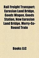 Rail Freight Transport: Eurasian Land Bridge, Goods Wagon, Goods Station, New Eurasian Land Bridge, Merry-Go-Round Train