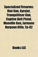 Specialized Firearms: Riot Gun, Gyrojet, Tranquilliser Gun, Captive Bolt Pistol, Manville Gun, Jarmann Harpoon Rifle, Tp-82