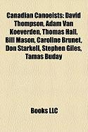 Canadian Canoeists: David Thompson, Adam Van Koeverden, Thomas Hall, Bill Mason, Caroline Brunet, Don Starkell, Stephen Giles, Tam?'s Buda