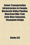 Future Transportation Infrastructure in Canada: MacKenzie Valley Pipeline, Riverfront Bike Trail, Little River Extension, Champlain Bridge