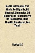 Media in Chennai: The Hindu, Podhigai TV, DD Chennai, Dinamalar, DD Madurai, DD Pudhucherry, DD Coimbatore, Dina Thanthi, Dinakaran, Zee
