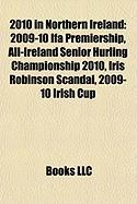 2010 in Northern Ireland: 2009-10 Ifa Premiership, All-Ireland Senior Hurling Championship 2010, Iris Robinson Scandal, 2009-10 Irish Cup