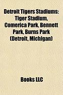 Detroit Tigers Stadiums: Tiger Stadium, Comerica Park, Bennett Park, Burns Park (Detroit, Michigan)