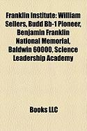 Franklin Institute: William Sellers, Budd BB-1 Pioneer, Benjamin Franklin National Memorial, Baldwin 60000, Science Leadership Academy