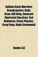 Golden State Warriors Broadcasters: Knbr, Ksan, Bill King, Comcast Sportsnet Bay Area, Ted Robinson, Steve Physioc, Greg Papa, Hank Greenwald