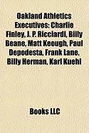 Oakland Athletics Executives: Charlie Finley, J. P. Ricciardi, Billy Beane, Matt Keough, Paul Depodesta, Frank Lane, Billy Herman, Karl Kuehl