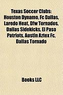 Texas Soccer Clubs: Houston Dynamo, FC Dallas, Laredo Heat, Dfw Tornados, Dallas Sidekicks, El Paso Patriots, Austin Aztex FC, Dallas Torn