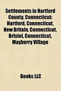 Settlements in Hartford County, Connecticut: Hartford, Connecticut, New Britain, Connecticut, Bristol, Connecticut, Mayberry Village