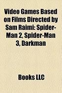 Video Games Based on Films Directed by Sam Raimi (Study Guide): Spider-Man 2, Spider-Man 3, Darkman