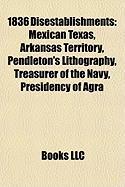 1836 Disestablishments: Mexican Texas, Arkansas Territory, Pendleton's Lithography, Treasurer of the Navy, Presidency of Agra