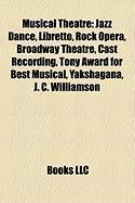 Musical Theatre: Jazz Dance, Libretto, Rock Opera, Broadway Theatre, Cast Recording, Tony Award for Best Musical, Yakshagana, J. C. Wil