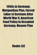 1940s in Germany: Morgenthau Plan, Forced Labor of Germans After World War II, American Food Policy in Occupied Germany, Monnet Plan
