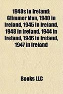 1940s in Ireland: Glimmer Man, 1940 in Ireland, 1945 in Ireland, 1948 in Ireland, 1944 in Ireland, 1946 in Ireland, 1947 in Ireland