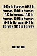 1940s in Norway: 1945 in Norway, 1946 in Norway, 1943 in Norway, 1947 in Norway, 1940 in Norway, 1942 in Norway, 1948 in Norway, 1944 i