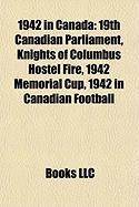 1942 in Canada: 19th Canadian Parliament, Knights of Columbus Hostel Fire, 1942 Memorial Cup, 1942 in Canadian Football