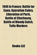 1944 in France: Battle for Caen, Operation Cobra, Liberation of Paris, Battle of Cherbourg, Battle of Bloody Gulch, Tulle Murders