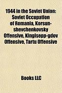 1944 in the Soviet Union: Soviet Occupation of Romania, Korsun-Shevchenkovsky Offensive, Kingisepp-Gdov Offensive, Tartu Offensive