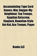 Accumulating-Type Card Games: War, Beggar-My-Neighbour, Top Trumps, Egyptian Ratscrew, Slapjack, Hawaiian-Style Koi-Koi, Ace Trumps, Puger