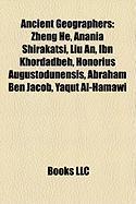 Ancient Geographers: Zheng He, Anania Shirakatsi, Liu An, Ibn Khordadbeh, Honorius Augustodunensis, Abraham Ben Jacob, Yaqut Al-Hamawi