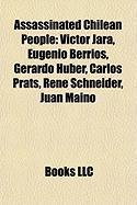 Assassinated Chilean People: Victor Jara, Eugenio Berrios, Gerardo Huber, Carlos Prats, Rene Schneider, Juan Maino