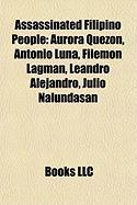 Assassinated Filipino People: Aurora Quezon, Antonio Luna, Filemon Lagman, Leandro Alejandro, Julio Nalundasan