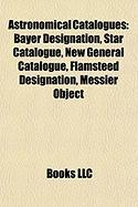 Astronomical Catalogues: Bayer Designation, Star Catalogue, New General Catalogue, Flamsteed Designation, Messier Object