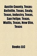 Austin County, Texas: Bellville, Texas, Sealy, Texas, Industry, Texas, San Felipe, Texas, Wallis, Texas, New Ulm, Texas