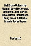 Ball State University Alumni: David Letterman, Jim Davis, John Rarick, Nicole Rash, Glen Mason, Doug Jones, Bill Doba, Francis Focer Brown