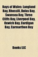 Bays of Wales: Langland Bay, Rhossili, Dulas Bay, Swansea Bay, Three Cliffs Bay, Liverpool Bay, Oxwich Bay, Cardigan Bay, Carmarthen