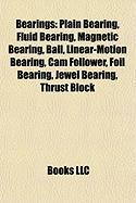 Bearings: Plain Bearing, Fluid Bearing, Magnetic Bearing, Ball, Linear-Motion Bearing, CAM Follower, Foil Bearing, Jewel Bearing