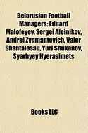 Belarusian Football Managers: Eduard Malofeyev, Sergei Aleinikov, Andrei Zygmantovich, Valer Shantalosau, Yuri Shukanov, Syarhyey Hyerasimets