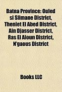 Batna Province: Ouled Si Slimane District, Theniet El Abed District, Ain Djasser District, Ras El Aioun District, N'Gaous District