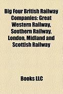 Big Four British Railway Companies: Great Western Railway, Southern Railway, London, Midland and Scottish Railway