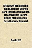 Bishops of Birmingham: John Sentamu, Charles Gore, John Leonard Wilson, Ernest William Barnes, Bishop of Birmingham, David Andrew Urquhart